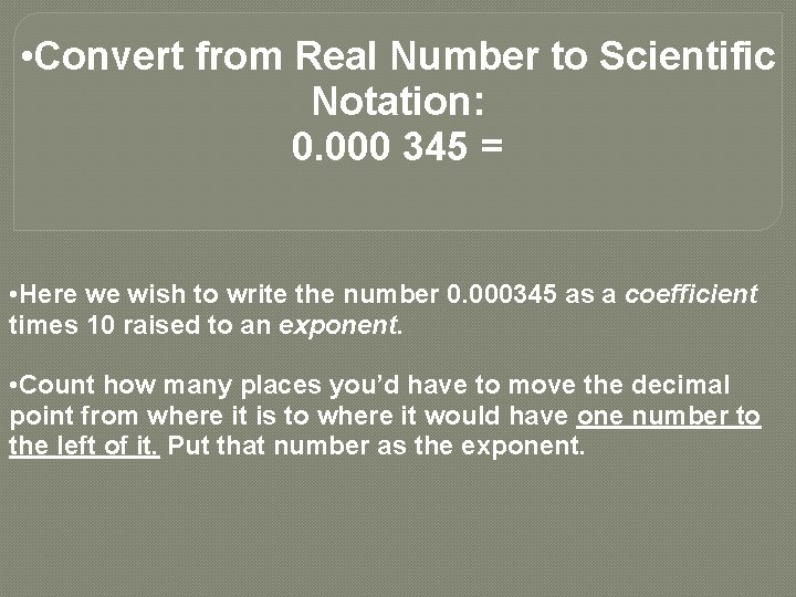 • Convert from Real Number to Scientific Notation: 0. 000 345 = •