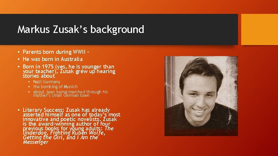 Markus Zusak's background • Parents born during WWII – • He was born in