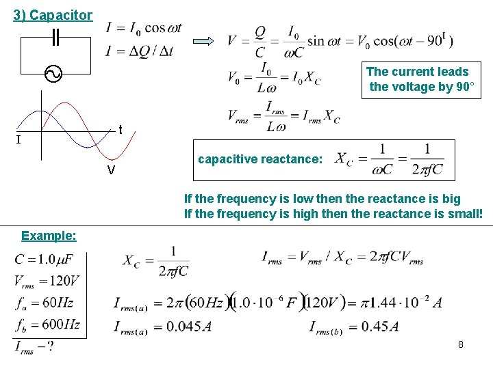 3) Capacitor The current leads the voltage by 90° t I V capacitive reactance: