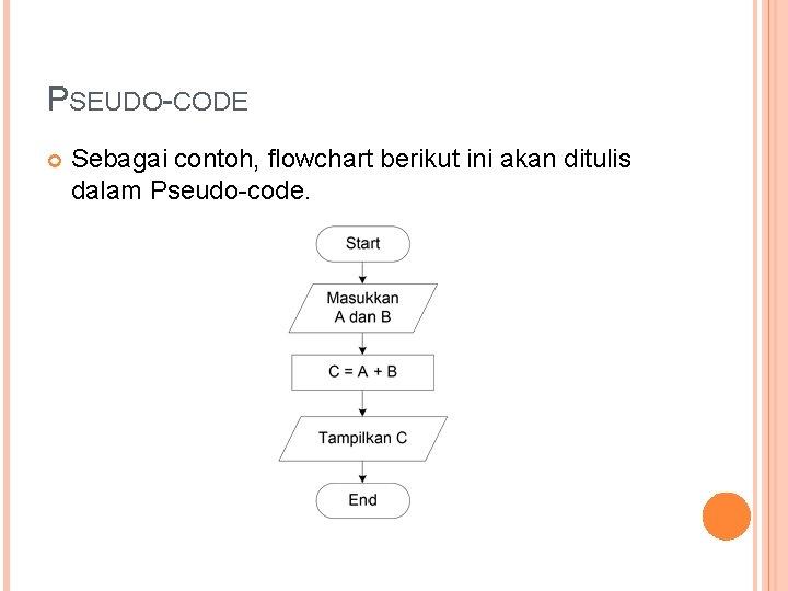 PSEUDO-CODE Sebagai contoh, flowchart berikut ini akan ditulis dalam Pseudo-code.
