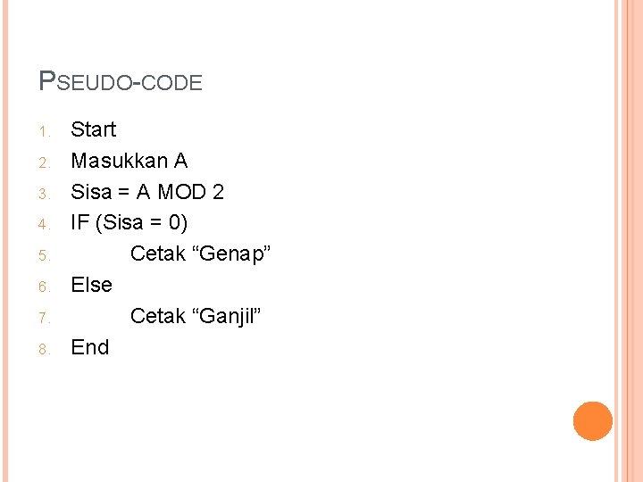 PSEUDO-CODE 1. 2. 3. 4. 5. 6. 7. 8. Start Masukkan A Sisa =