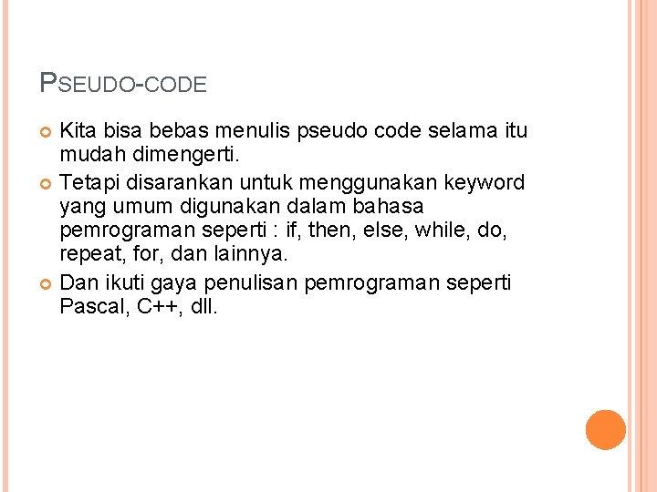 PSEUDO-CODE Kita bisa bebas menulis pseudo code selama itu mudah dimengerti. Tetapi disarankan untuk