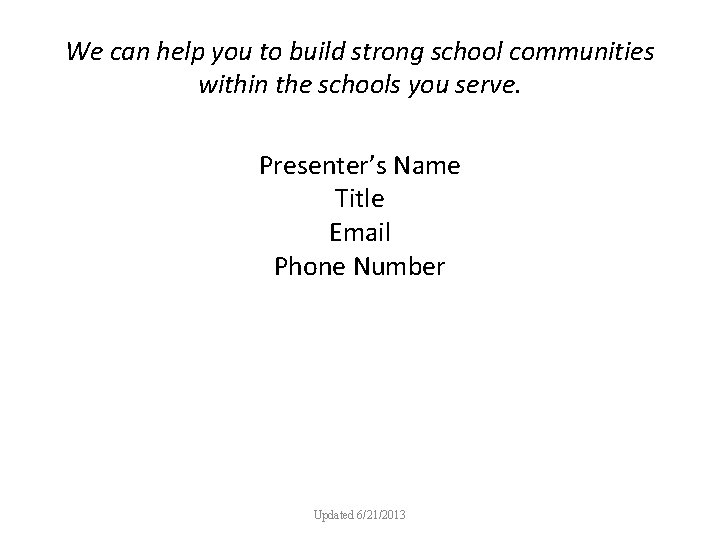We can help you to build strong school communities within the schools you serve.