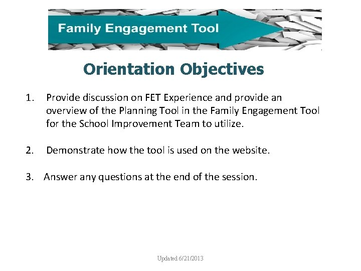 Orientation Objectives 1. Provide discussion on FET Experience and provide an overview of the
