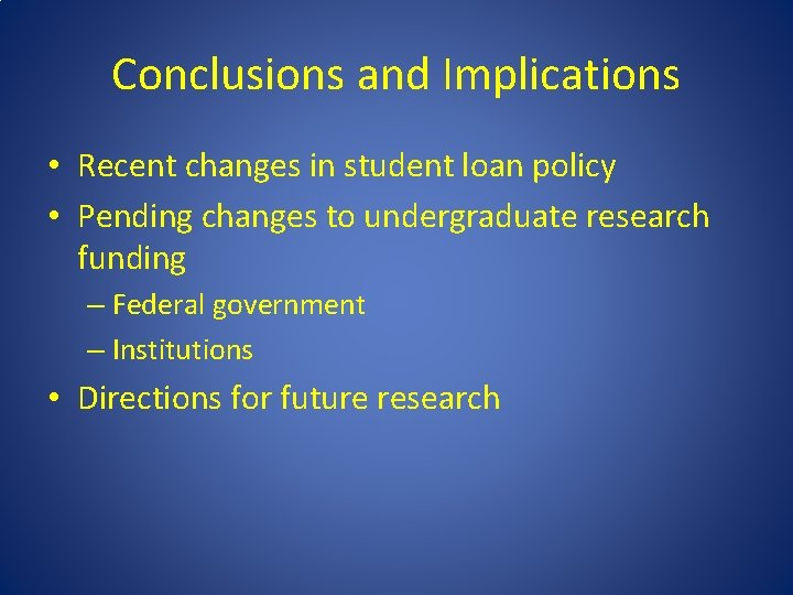 Conclusions and Implications • Recent changes in student loan policy • Pending changes to