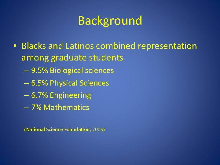 Background • Blacks and Latinos combined representation among graduate students – 9. 5% Biological