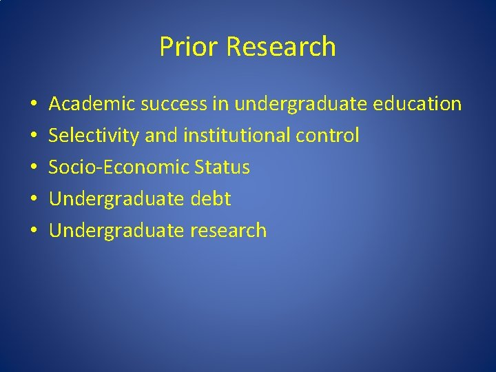 Prior Research • • • Academic success in undergraduate education Selectivity and institutional control