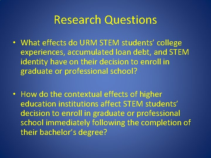 Research Questions • What effects do URM STEM students' college experiences, accumulated loan debt,
