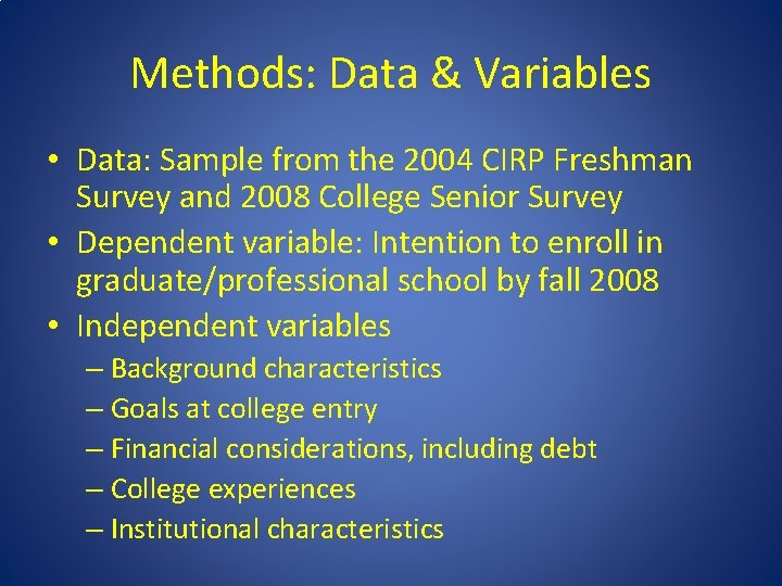 Methods: Data & Variables • Data: Sample from the 2004 CIRP Freshman Survey and