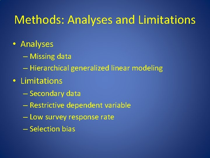 Methods: Analyses and Limitations • Analyses – Missing data – Hierarchical generalized linear modeling