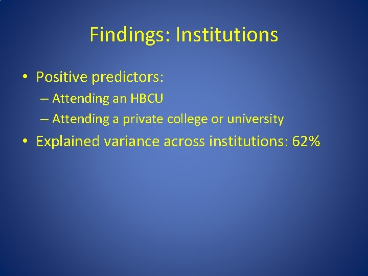 Findings: Institutions • Positive predictors: – Attending an HBCU – Attending a private college