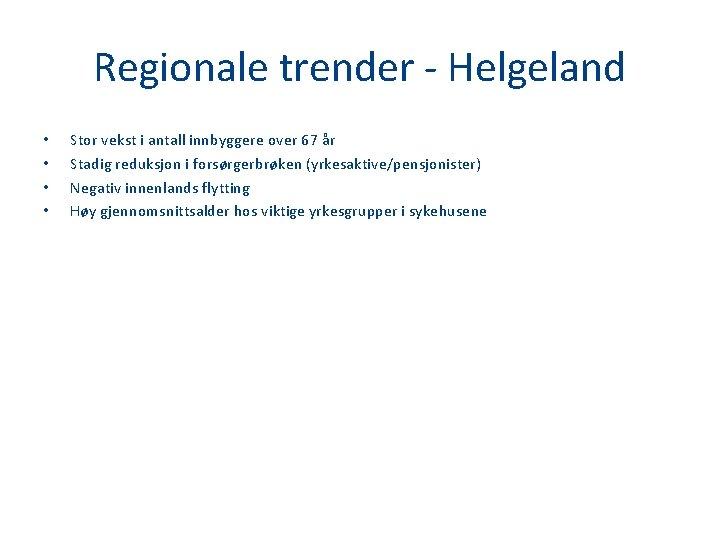 Regionale trender - Helgeland • • Stor vekst i antall innbyggere over 67 år
