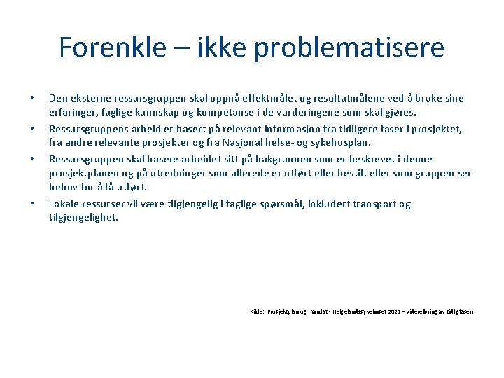 Forenkle – ikke problematisere • • Den eksterne ressursgruppen skal oppnå effektmålet og resultatmålene