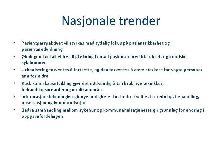 Nasjonale trender • • • Pasientperspektivet vil styrkes med tydelig fokus på pasientsikkerhet og
