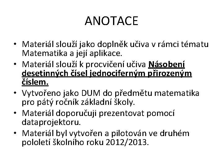 ANOTACE • Materiál slouží jako doplněk učiva v rámci tématu Matematika a její aplikace.