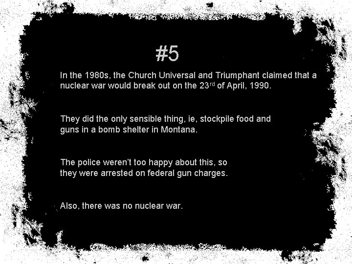 #5 In the 1980 s, the Church Universal and Triumphant claimed that a nuclear