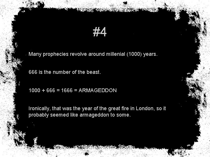 #4 Many prophecies revolve around millenial (1000) years. 666 is the number of the