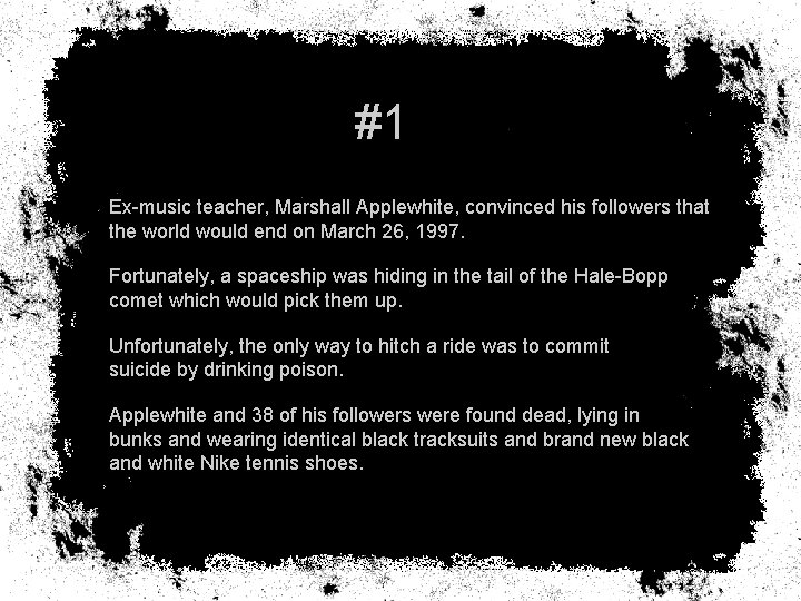 #1 Ex-music teacher, Marshall Applewhite, convinced his followers that the world would end on