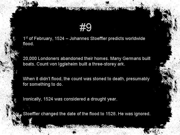 #9 1 st of February, 1524 – Johannes Stoeffler predicts worldwide flood. 20, 000