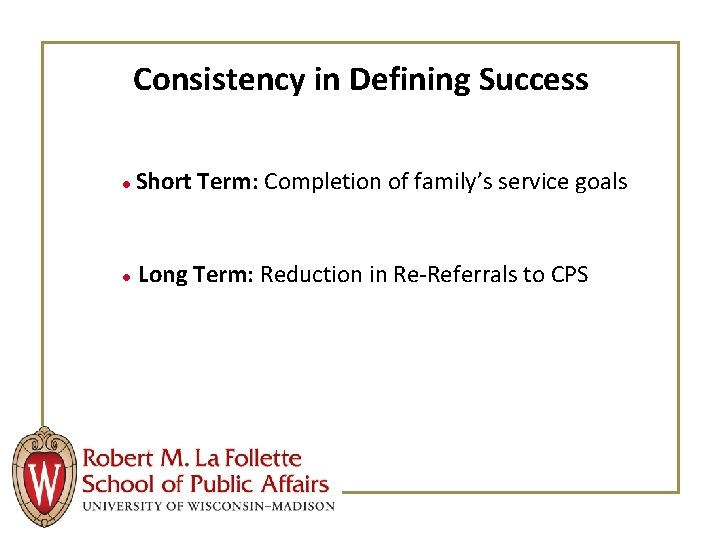Consistency in Defining Success ● Short Term: Completion of family's service goals ● Long