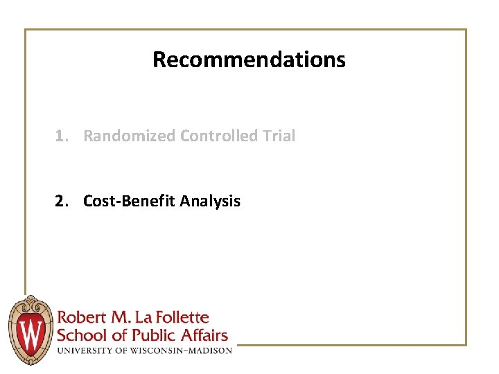 Recommendations 1. Randomized Controlled Trial 2. Cost-Benefit Analysis