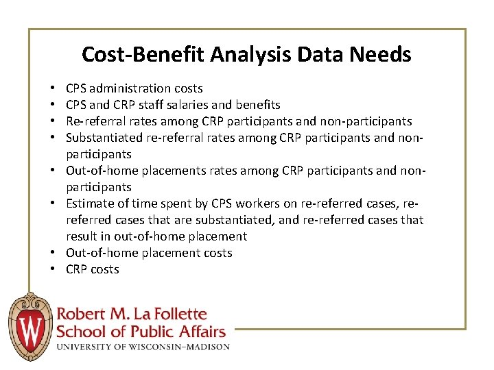 Cost-Benefit Analysis Data Needs • • CPS administration costs CPS and CRP staff salaries