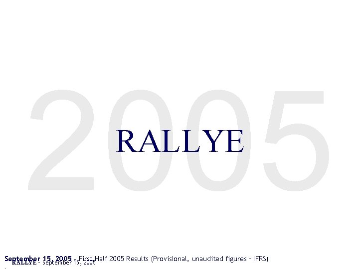 2005 RALLYE September 15, 2005 – First Half 2005 Results (Provisional, unaudited figures –