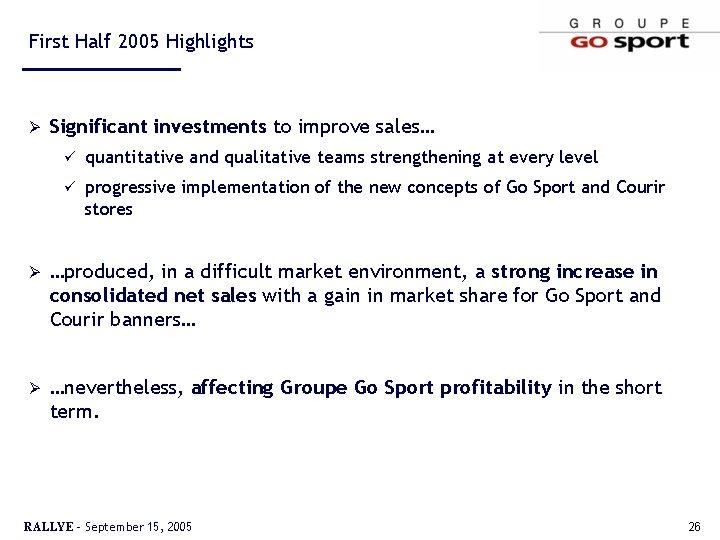 First Half 2005 Highlights Ø Significant investments to improve sales… ü quantitative and qualitative