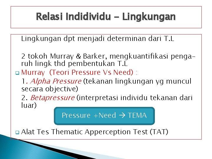 Relasi Indidividu - Lingkungan dpt menjadi determinan dari T. L 2 tokoh Murray &