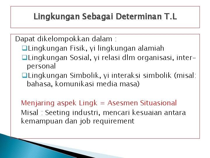 Lingkungan Sebagai Determinan T. L Dapat dikelompokkan dalam : q. Lingkungan Fisik, yi lingkungan