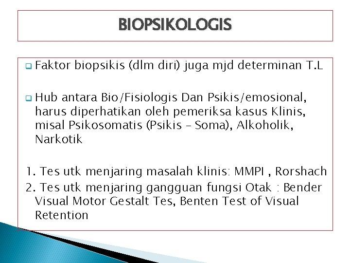 BIOPSIKOLOGIS q q Faktor biopsikis (dlm diri) juga mjd determinan T. L Hub antara