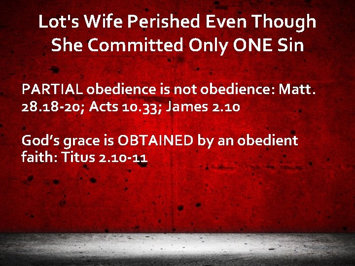 Lot's Wife Perished Even Though She Committed Only ONE Sin PARTIAL obedience is not