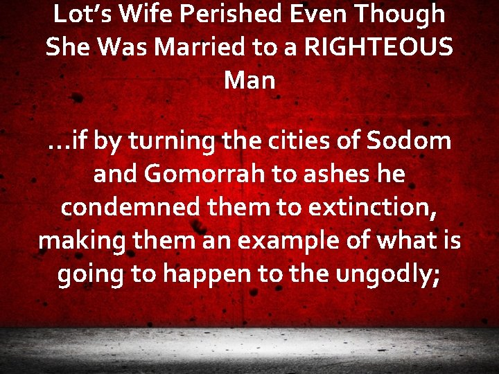Lot's Wife Perished Even Though She Was Married to a RIGHTEOUS Man …if by