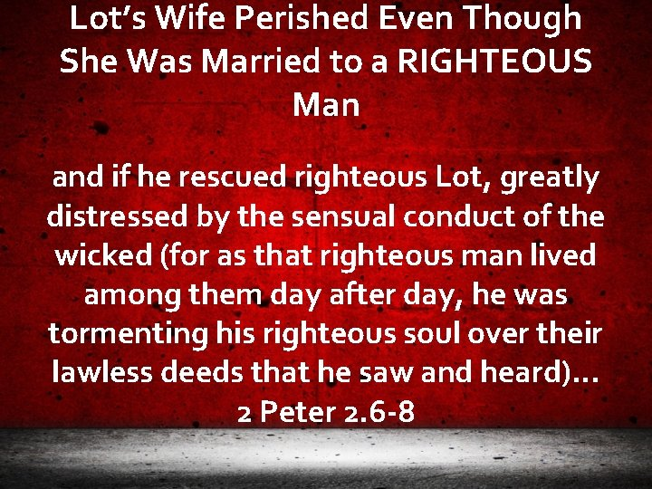 Lot's Wife Perished Even Though She Was Married to a RIGHTEOUS Man and if