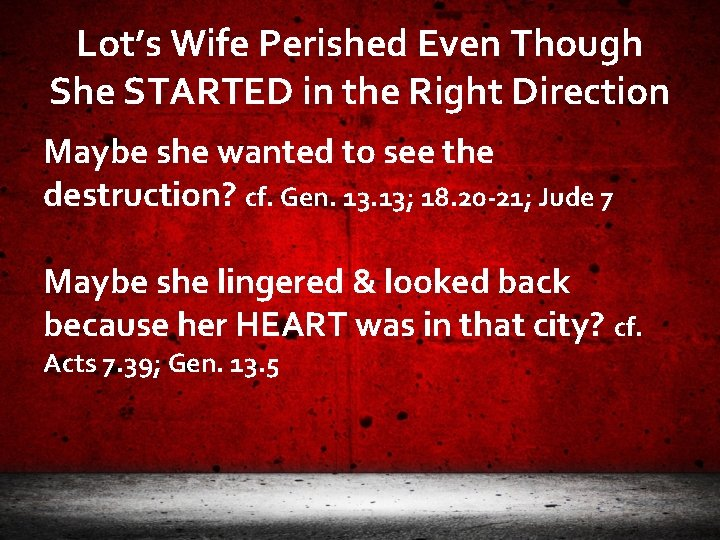 Lot's Wife Perished Even Though She STARTED in the Right Direction Maybe she wanted