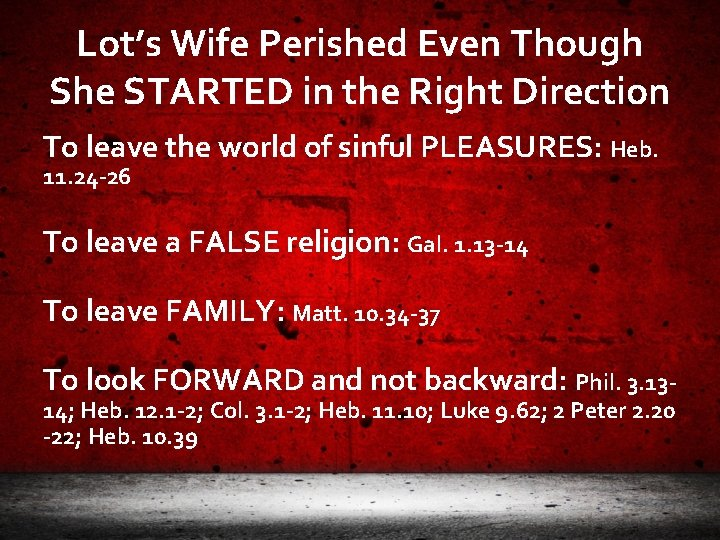 Lot's Wife Perished Even Though She STARTED in the Right Direction To leave the