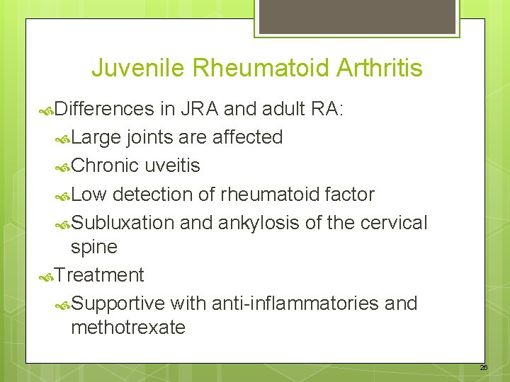 Juvenile Rheumatoid Arthritis Differences in JRA and adult RA: Large joints are affected Chronic