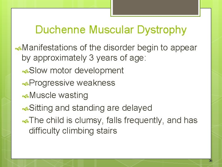 Duchenne Muscular Dystrophy Manifestations of the disorder begin to appear by approximately 3 years