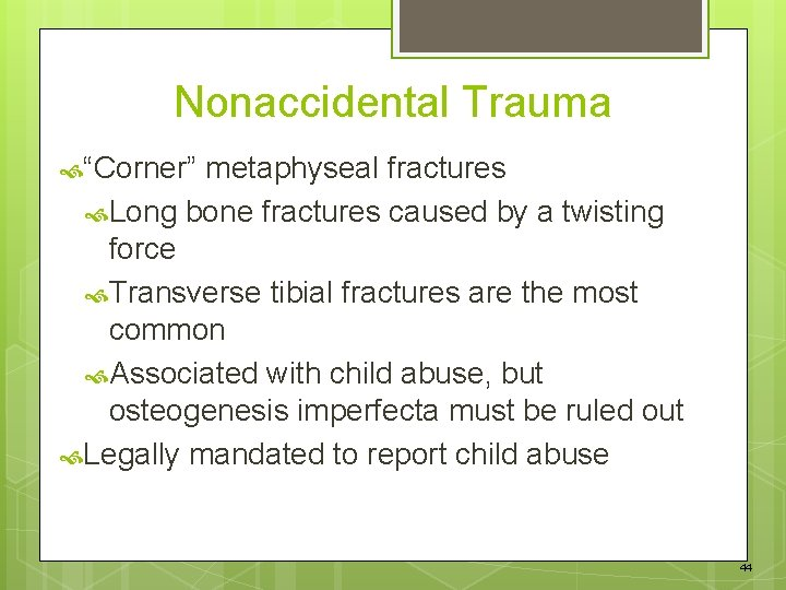 """Nonaccidental Trauma """"Corner"""" metaphyseal fractures Long bone fractures caused by a twisting force Transverse"""