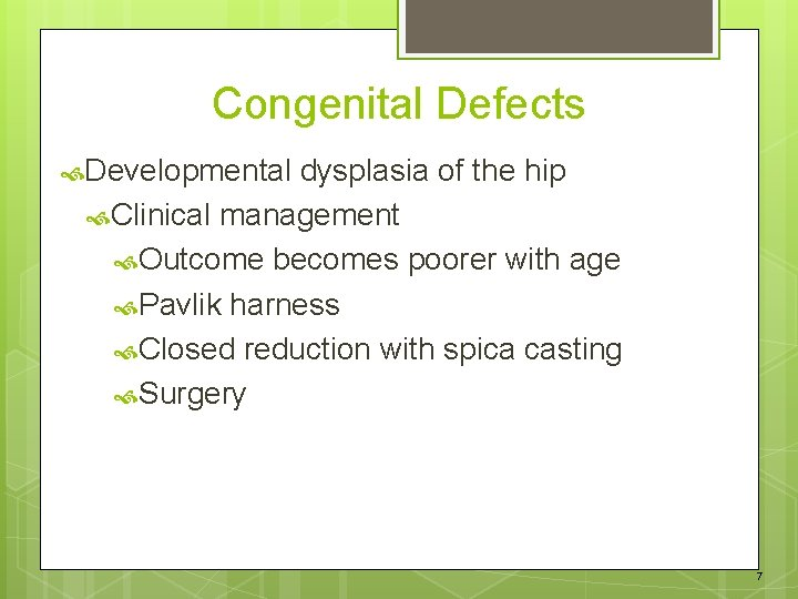 Congenital Defects Developmental dysplasia of the hip Clinical management Outcome becomes poorer with age
