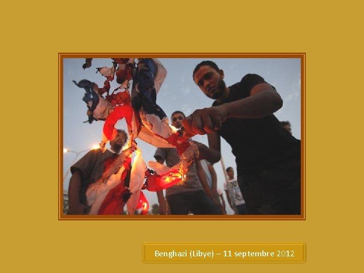Benghazi (Libye) – 11 septembre 2012
