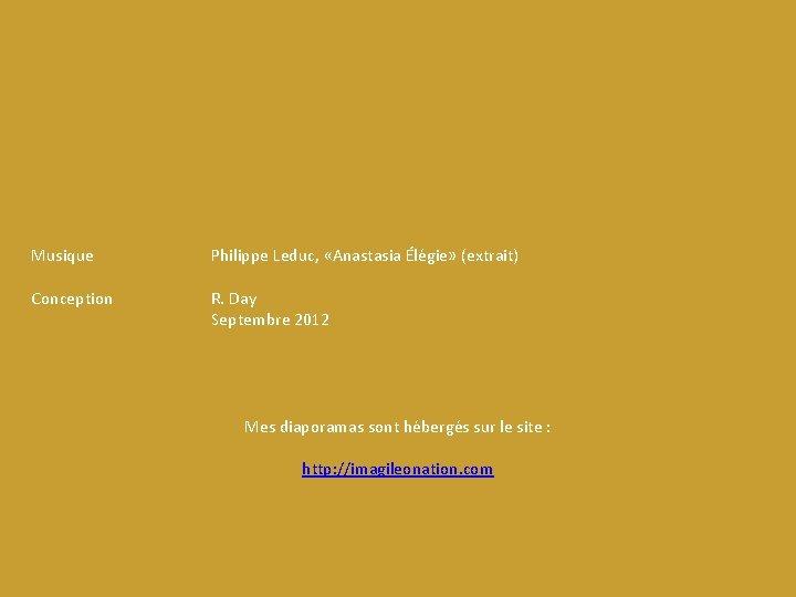 Musique Philippe Leduc, «Anastasia Élégie» (extrait) Conception R. Day Septembre 2012 Mes diaporamas sont