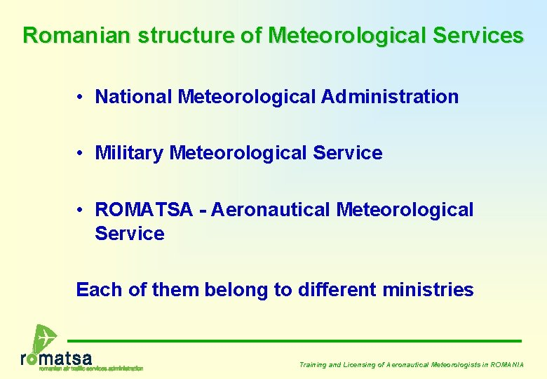 Romanian structure of Meteorological Services • National Meteorological Administration • Military Meteorological Service •
