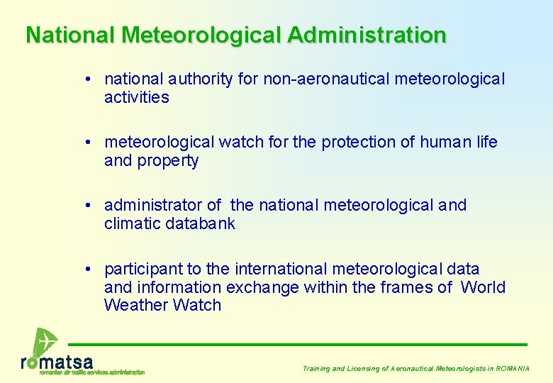National Meteorological Administration • national authority for non-aeronautical meteorological activities • meteorological watch for
