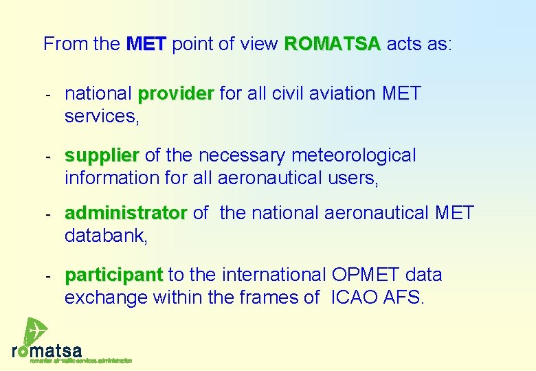 From the MET point of view ROMATSA acts as: - national provider for all