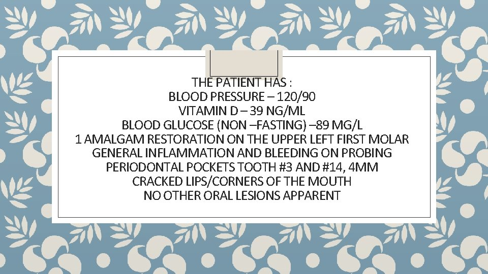 THE PATIENT HAS : BLOOD PRESSURE – 120/90 VITAMIN D – 39 NG/ML BLOOD
