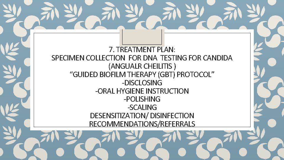 """7. TREATMENT PLAN: SPECIMEN COLLECTION FOR DNA TESTING FOR CANDIDA (ANGUALR CHEILITIS ) """"GUIDED"""