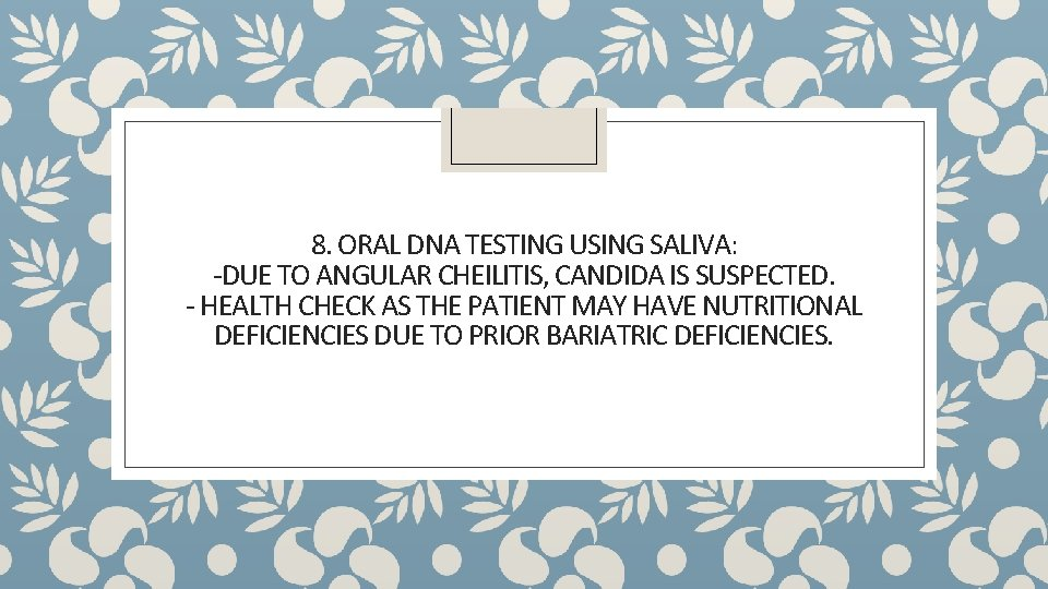 8. ORAL DNA TESTING USING SALIVA: -DUE TO ANGULAR CHEILITIS, CANDIDA IS SUSPECTED. -