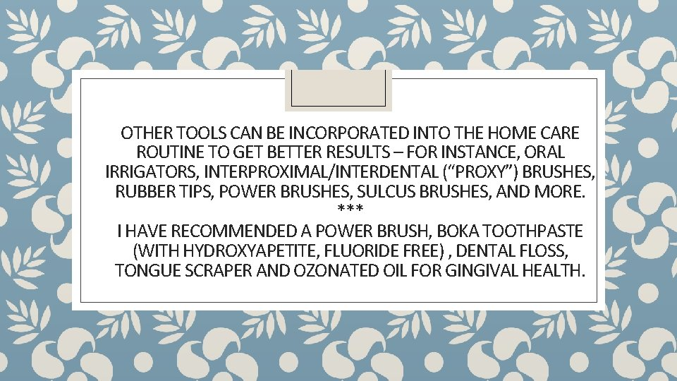 OTHER TOOLS CAN BE INCORPORATED INTO THE HOME CARE ROUTINE TO GET BETTER RESULTS