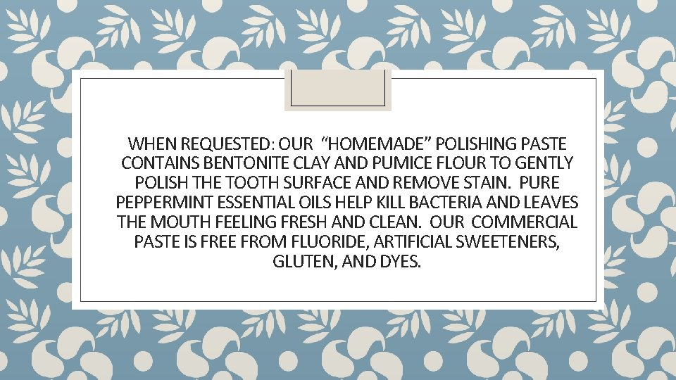 """WHEN REQUESTED: OUR """"HOMEMADE"""" POLISHING PASTE CONTAINS BENTONITE CLAY AND PUMICE FLOUR TO GENTLY"""